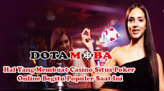 Hal Yang Membuat Casino Situs Poker Online Begitu Populer Saat Ini