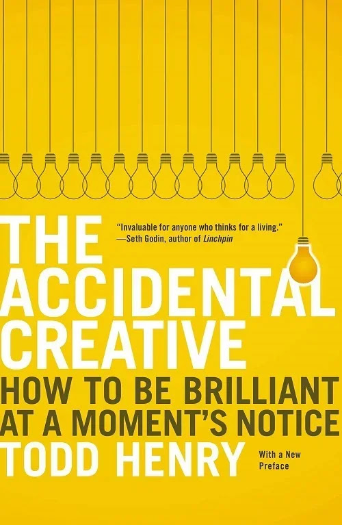 The Accidental Creative: How to Be Brilliant at a Moments Notice by Todd Henry