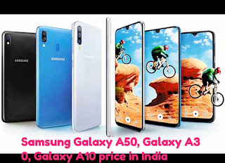 new smartphones Samsung Galaxy A50, Galaxy A30 and Galaxy A10 in India.Samsung Galaxy A10 specifications. new smartphones Samsung Galaxy A50, Galaxy A30 and Galaxy A10.