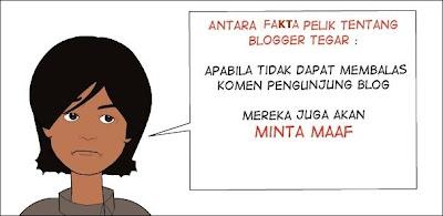 Blogger Tegar - Tentu Akan Memohon Maaf Atas Kegagalan Membalas Komen!
