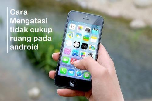 8 Cara Mengatasi Masalah Tidak Cukup Ruang Pada Android