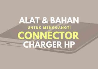 Alat dan bahan untuk mengganti konektor charger hp