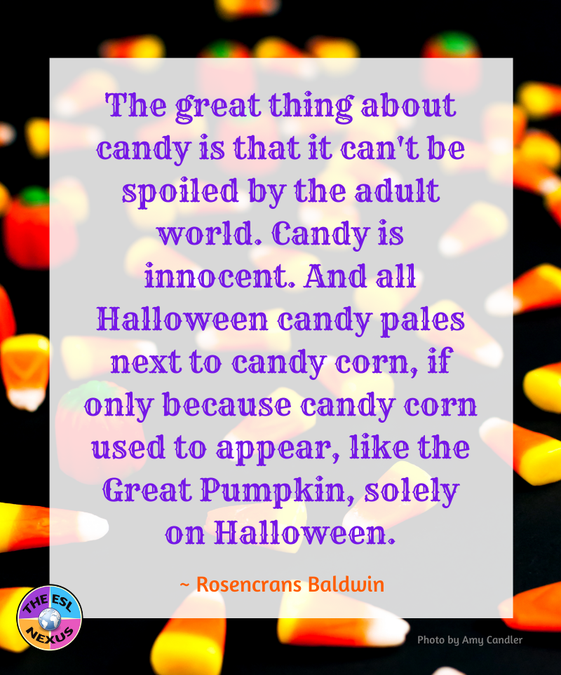 The great thing about candy is that it can't be spoiled by the adult world. Candy is innocent. And all Halloween candy pales next to candy corn, if only because candy corn used to appear, like the Great Pumpkin, solely on Halloween.