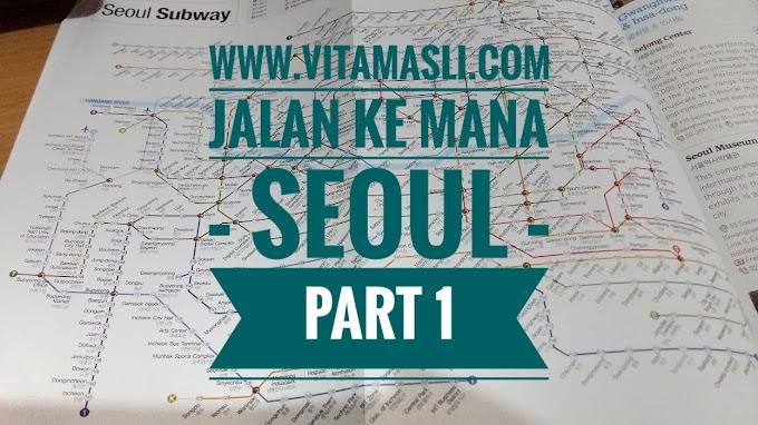Jalan Ke Mana ? Seoul - Part 1