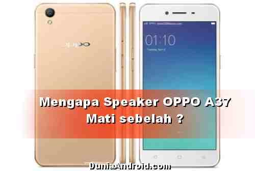 Mengapa Speaker OPPO A37 Neo 9 mati sebelah ?