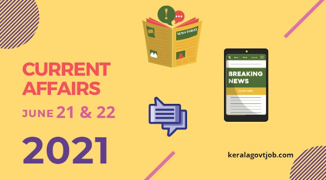 Daily GK Current Affairs Capsule Notes | June 21st & 22nd 2021 | For Kerala PSC Jobs & Upcoming Exams | Current Affairs National and International News Today