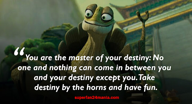"""""""You are the master of your destiny: No one and nothing can come in between you and your destiny except you. Take destiny by the horns and have fun."""""""