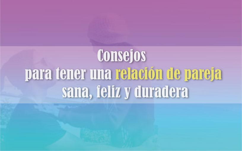 Consejos-para-tener-una-relación-de-pareja-sana-feliz-y-duradera