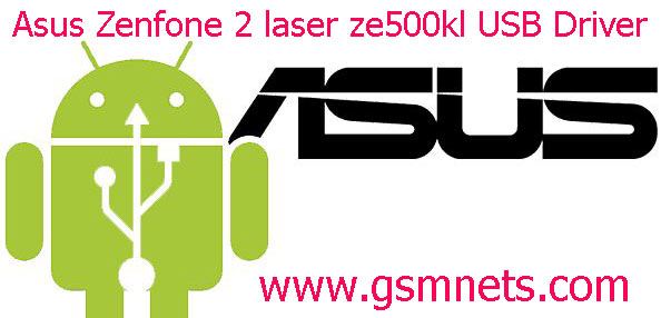 Asus Zenfone 2 laser ze500kl USB Driver Download