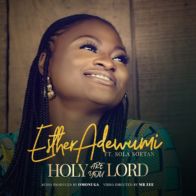 Music Video: Esther Adewumi | Holy Are You Lord [Feat. Sola Soetan]