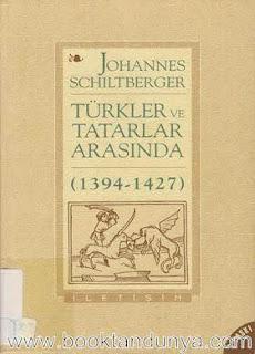 Johannes Schiltberger - Türkler ve Tatarlar Arasında (1394 - 1427)