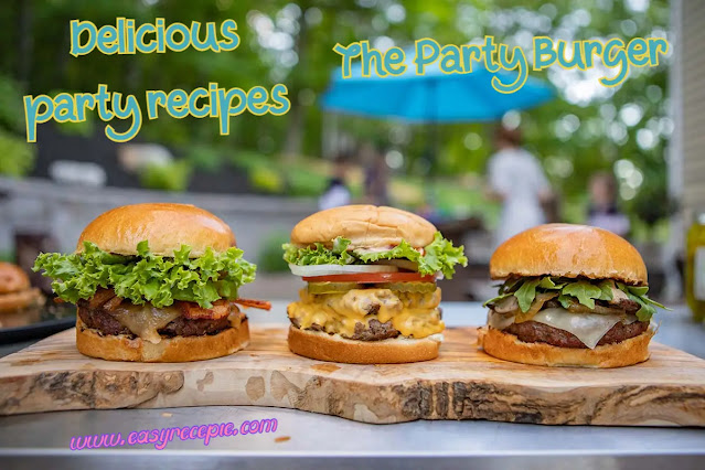 Delicious Party Recipes - The Party Burger