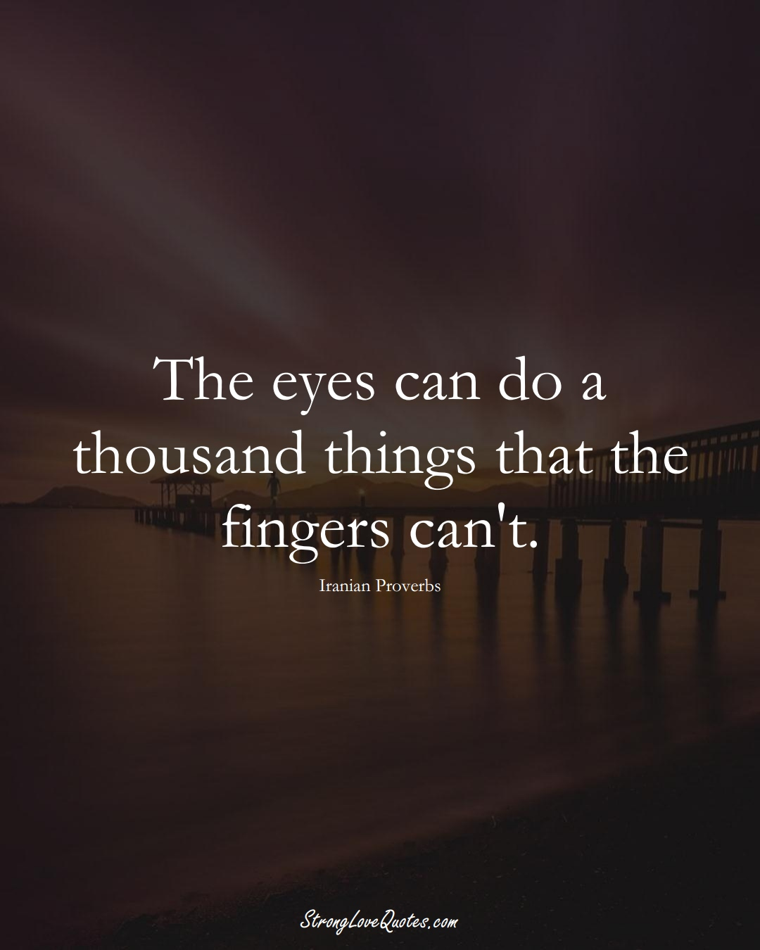 The eyes can do a thousand things that the fingers can't. (Iranian Sayings);  #MiddleEasternSayings