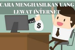 Cara Menghasilkan Uang Lewat Internet Tanpa Keluar Rumah