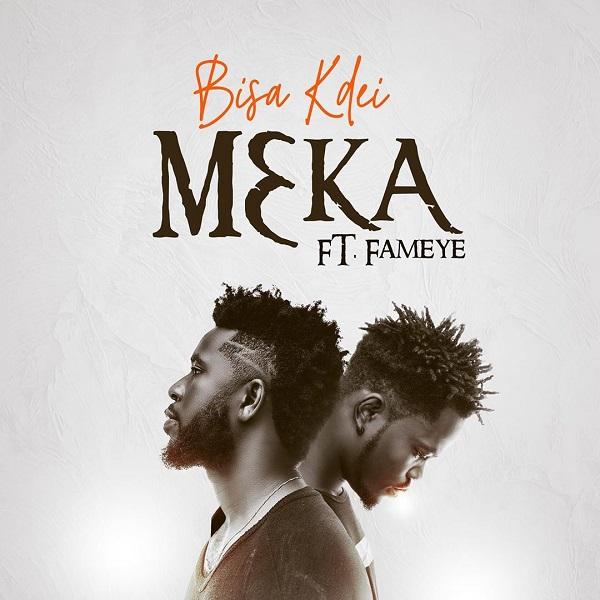 Bisa Kdei - Meka ft. Fameye [ 2019 DOWNLOAD ]