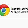 Cara Full Screen Google Chrome Dengan Mudah