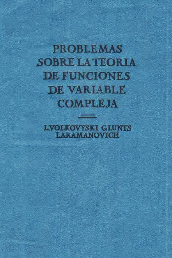 Problemas sobre la teoría de funciones de variable compleja, 3ra Edición – L. I. Volkovyski, G. L. Lunts y I. G. Aramanovich