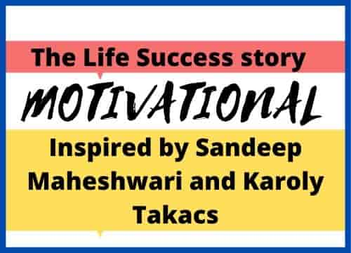 The life Success story 2020 - Inspired by Sandeep Maheshwari and Karoly Takacs