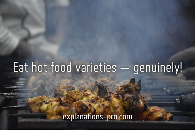 Eat hot food varieties — genuinely!