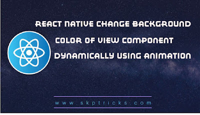 React Native Change Background Color of View Component Dynamically using Animation