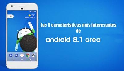 Android 8.1 Oreo: sus 5 características más interesantes