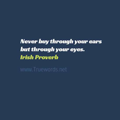 Never buy through your ears but through your eyes