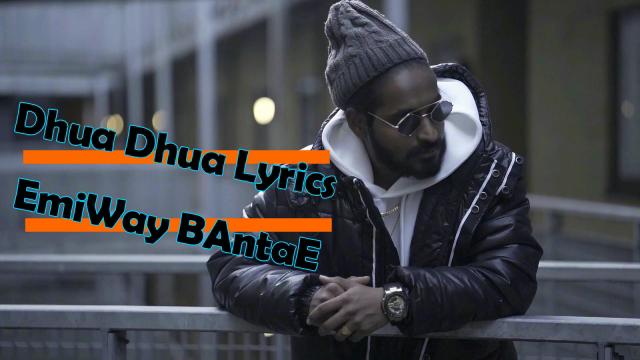 DHUA DHUA Lyrics in English - EMIWAY Bantae -  (OFFICIAL MUSIC VIDEO)   Hindi Rap Lyrics