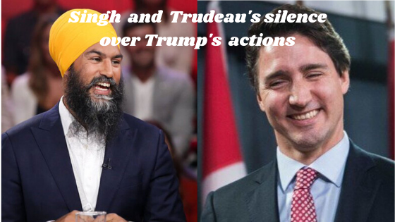 Singh  and  Trudeau's silence over Trump's  actions