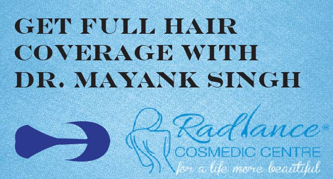 Get Full hair Coverage in Just One Sitting with Dr. Mayank Singh at Radiance Cosmedic Center