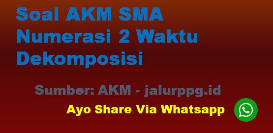 Soal AKM SMA Numerasi 2 Waktu Dekomposisi - www.jalurppg.id