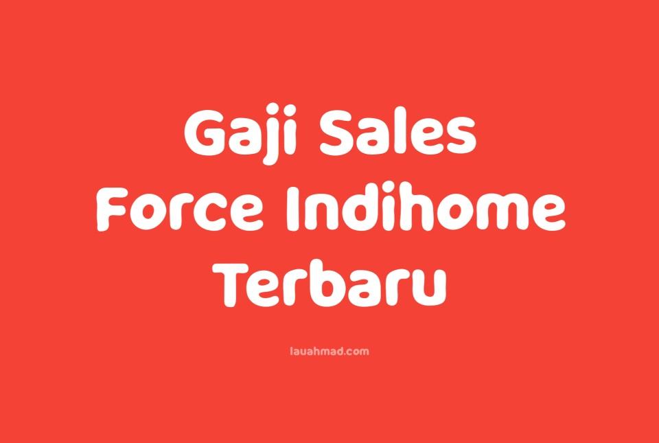 Gaji Sales Force Indihome Terbaru 2021/2022