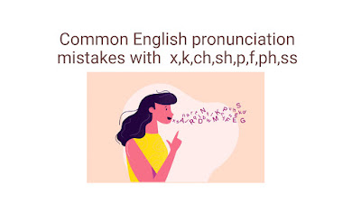Common English pronunciation mistakes with x k ch sh p f ph ss