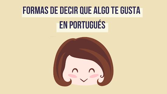 FORMAS DE DECIR QUE ALGO TE GUSTA EN PORTUGUÉS