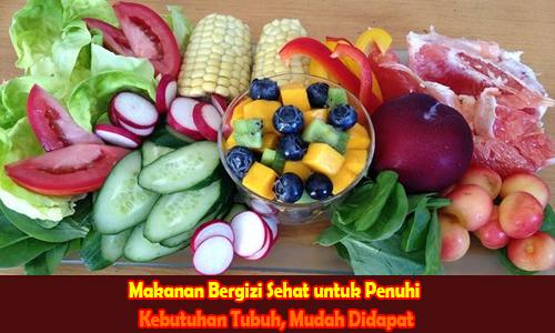 Makanan Bergizi Sehat untuk Penuhi Kebutuhan Tubuh, Mudah Didapat