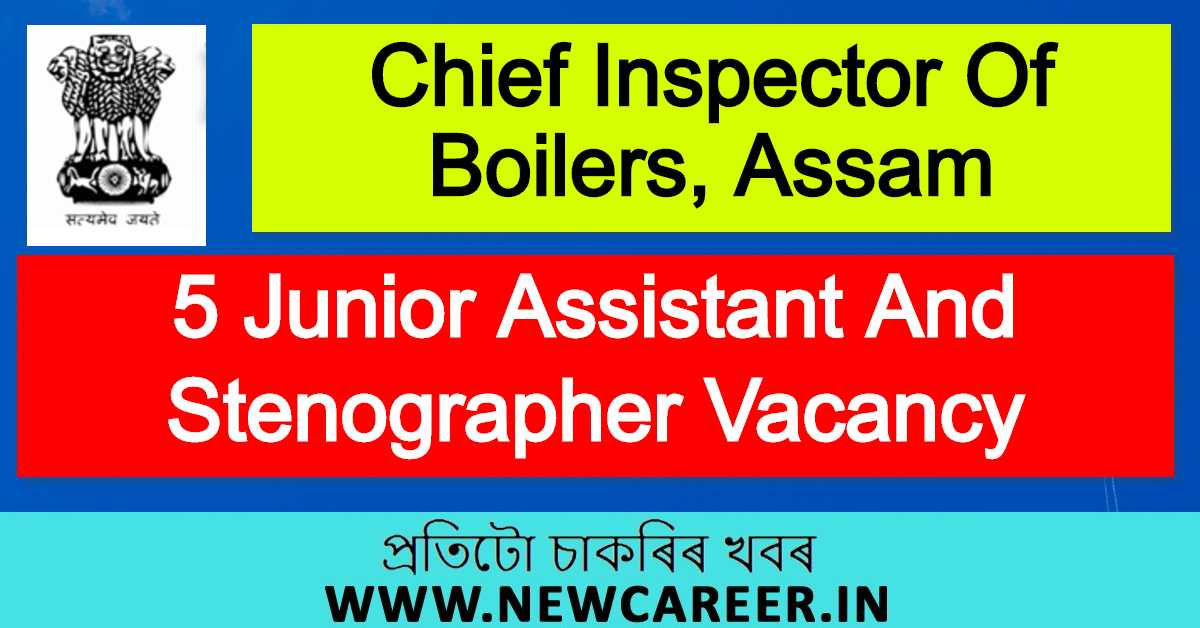 Chief Inspector Of Boilers, Assam Recruitment 2020 : Apply For 5 Junior Assistant And Stenographer Vacancy