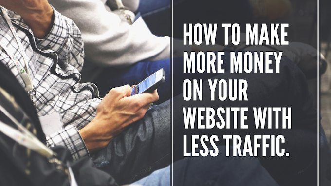 Web Traffic: How To Make More Money With Your Website When You Don't Have Much Traffic.