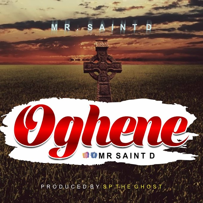 [Gospel] Oghene -Mr Saint D