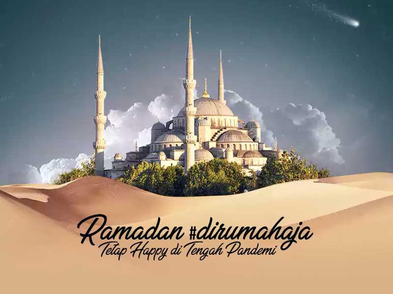 Ramadan #DiRumahAja Tetap Happy di Tengah Pandemi