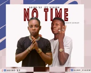 MUSIC: SkiBo YP Ft. Vision – No Time