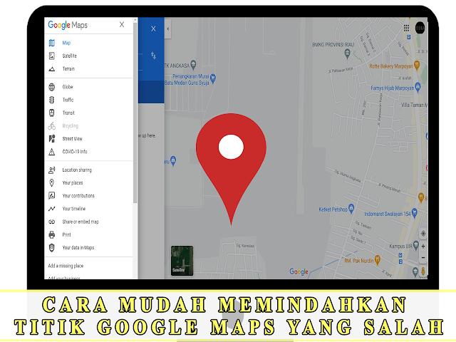 CARA MUDAH MEMINDAHKAN  TITIK GOOGLE MAPS YANG SALAH
