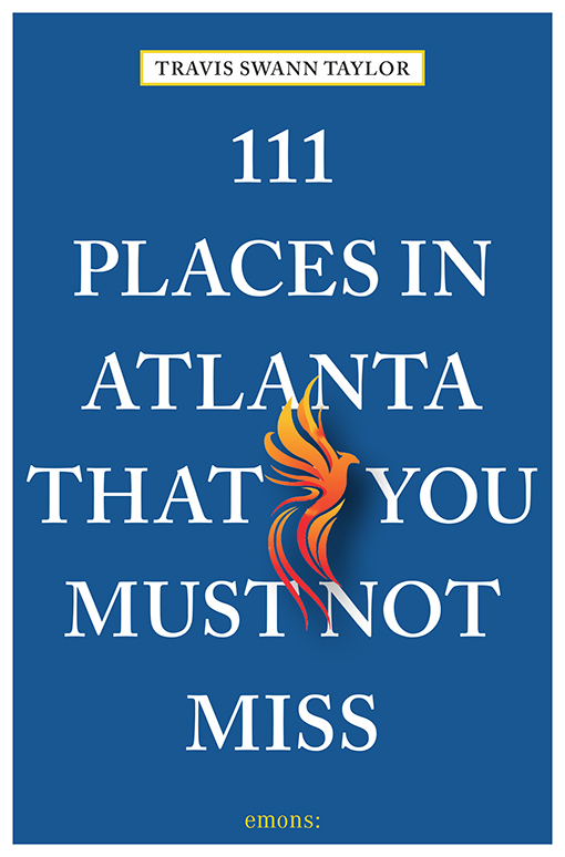 111 Places in Atlanta That You Must Not Miss, by Travis Swann Taylor