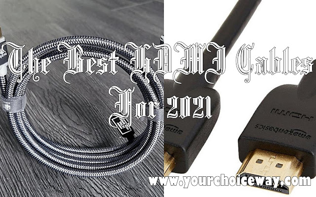 The Best HDMI Cables For 2021 - Your Choice Way