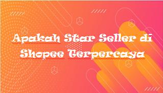 Apakah Star Seller di Shopee Terpercaya