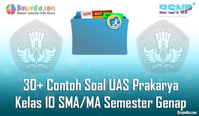 30+ Contoh Soal UAS Prakarya Kelas 10 SMA/MA Semester Genap Terbaru