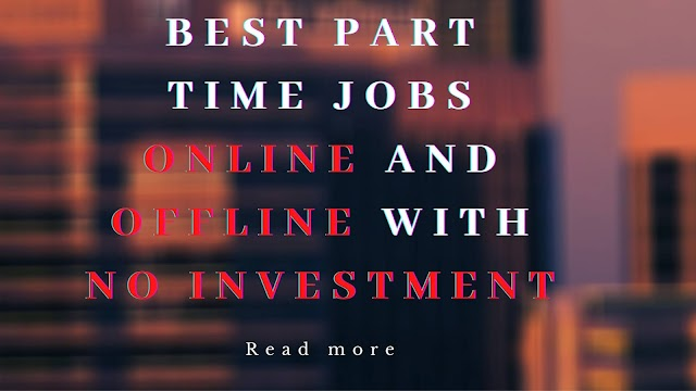 Best Online and Offline Part time jobs without investment