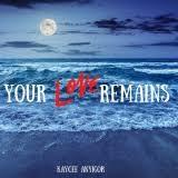 LYRICS: Kelechi Anyigor - Your Love Remains