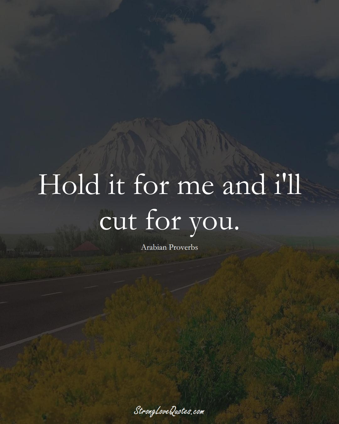 Hold it for me and i'll cut for you. (Arabian Sayings);  #aVarietyofCulturesSayings