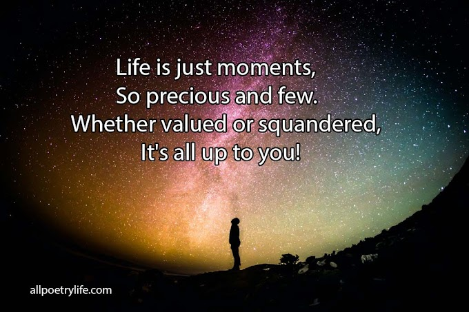 Life is just moments | English poetry on life poems quotes