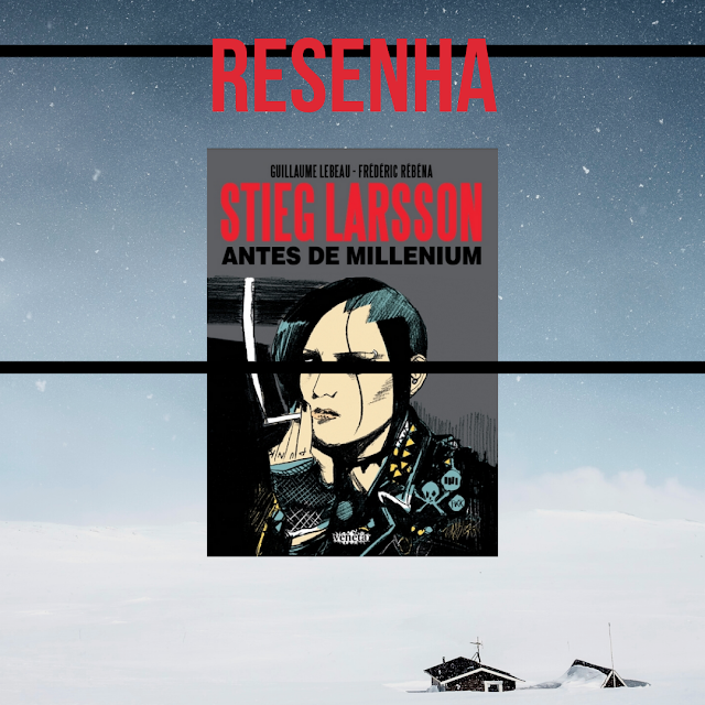 Resenha - Stieg Larsson Antes de Millenium