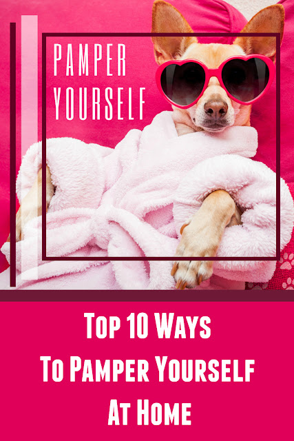 Top 10 Ways To Pamper Yourself At Home By Top Ranked Beauty Blogger Barbies Beauty Bits